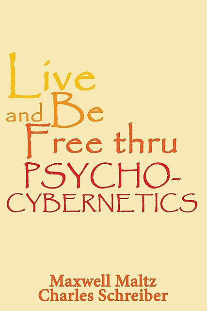 Live and Be Free Thru Psycho-Cybernetics, Maxwell Maltz
