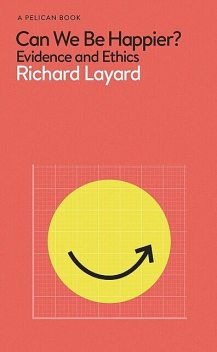 Can We Be Happier, George Ward, Richard Layard