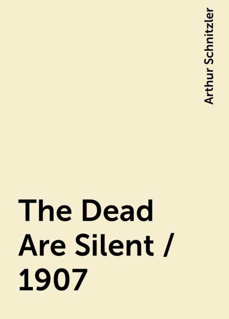 The Dead Are Silent / 1907, Arthur Schnitzler