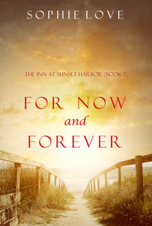 For Now and Forever (The Inn at Sunset Harbor—Book 1), Sophie Love
