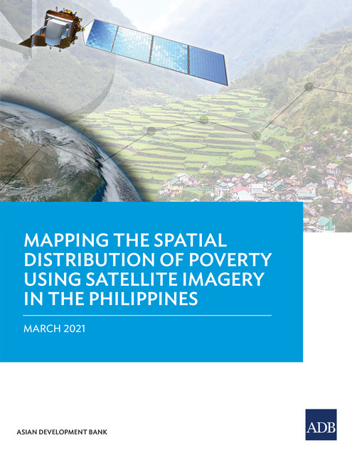 Mapping the Spatial Distribution of Poverty Using Satellite Imagery in the Philippines, Asian Development Bank