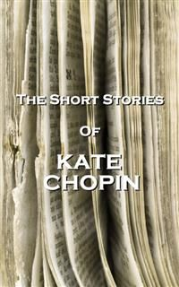 The Short Stories Of Kate Chopin, Kate Chopin