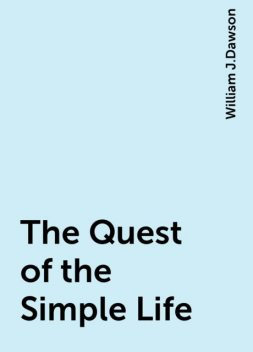The Quest of the Simple Life, William J.Dawson