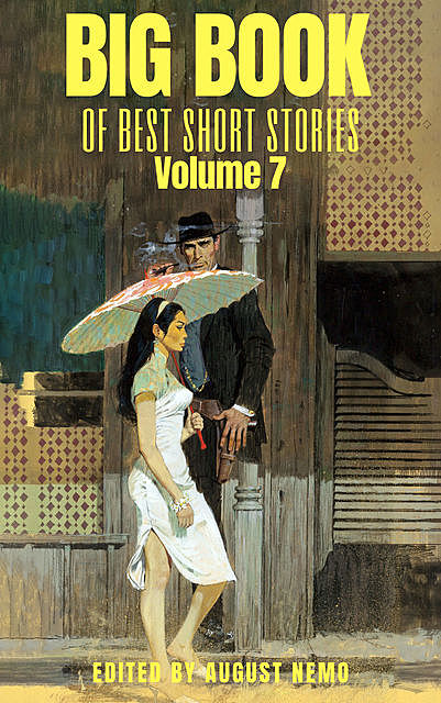 Big Book of Best Short Stories – Volume 7, O.Henry, Stephen Leacock, William Dean Howells, Robert Barr, Lafcadio Hearn, Sherwood Anderson, T.S.Arthur, Hamlin Garland, Giovanni Verga, Mary E.Wilkins Freeman, August Nemo