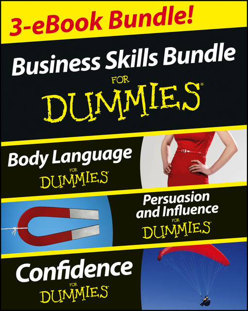 Business Skills For Dummies Three e-book Bundle: Body Language For Dummies, Persuasion and Influence For Dummies and Confidence For Dummies, Kate Burton, Elizabeth Kuhnke, Brinley Platts