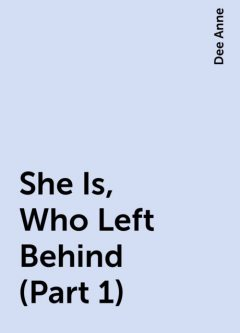 She Is, Who Left Behind (Part 1), Dee Anne
