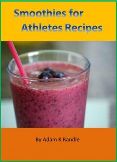 Smoothies for Athletes Recipes, Adam Randle