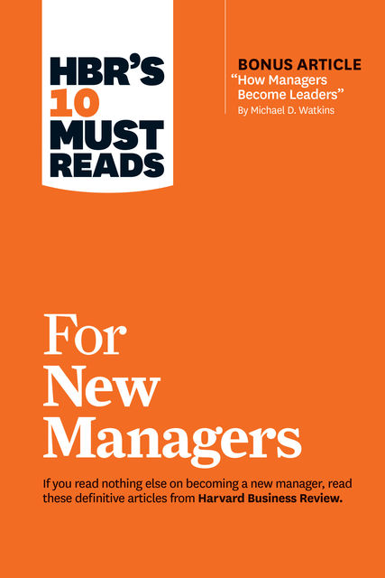 """HBR's 10 Must Reads for New Managers (with bonus article """"How Managers Become Leaders"""" by Michael D. Watkins) (HBR's 10 Must Reads), Роберт Чалдини, Daniel Goleman, Harvard Business Review, Linda A. Hill, Herminia Ibarra"""
