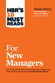 "HBR's 10 Must Reads for New Managers (with bonus article ""How Managers Become Leaders"" by Michael D. Watkins) (HBR's 10 Must Reads), Роберт Чалдини, Daniel Goleman, Harvard Business Review, Linda A. Hill, Herminia Ibarra"