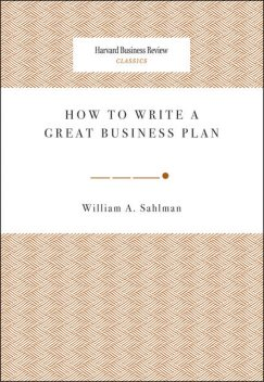 How to Write a Great Business Plan, William A. Sahlman