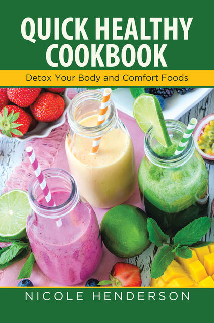 Quick Healthy Cookbook: Detox Your Body and Comfort Foods, Emily Lopez, Nicole Henderson