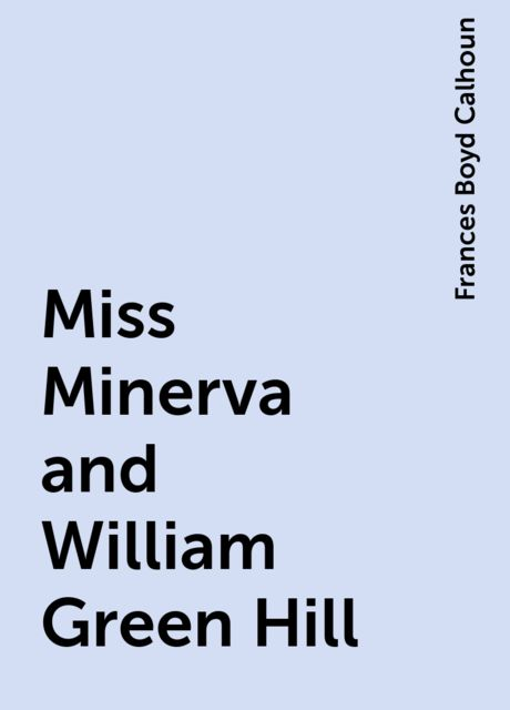 Miss Minerva and William Green Hill, Frances Boyd Calhoun