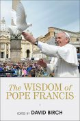 The Wisdom of Pope Francis, David Birch