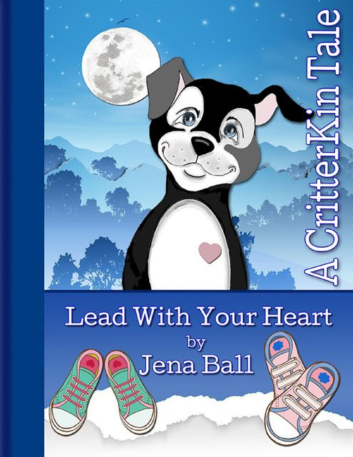 Lead With Your Heart: A CritterKin Tale, Jena Ball