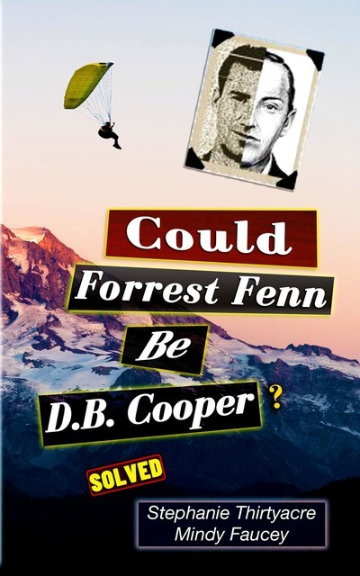 Could Forest Fenn Be D.B. Cooper, Mindy Fausey, Stephanie Thirtyacre