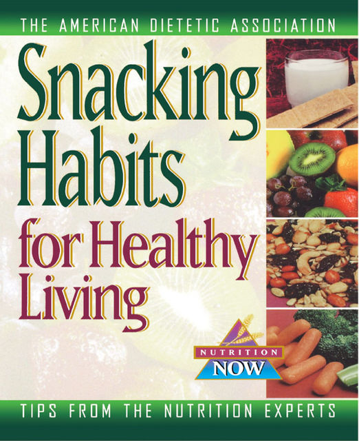 Snacking Habits for Healthy Living, American Dietetic Association