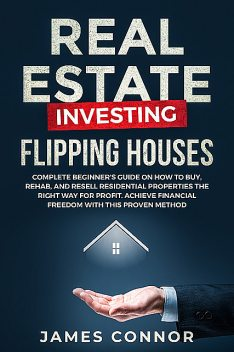 Real Estate Investing – Flipping Houses, James Connor
