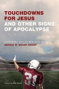 Touchdowns for Jesus and Other Signs of Apocalypse, Marcia W. Mount Shoop