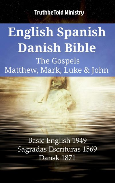 English Spanish Danish Bible – The Gospels IV – Matthew, Mark, Luke & John, Truthbetold Ministry