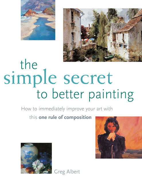 The Simple Secret to Better Painting, Greg Albert