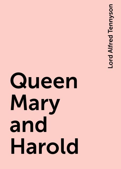 Queen Mary and Harold, Lord Alfred Tennyson