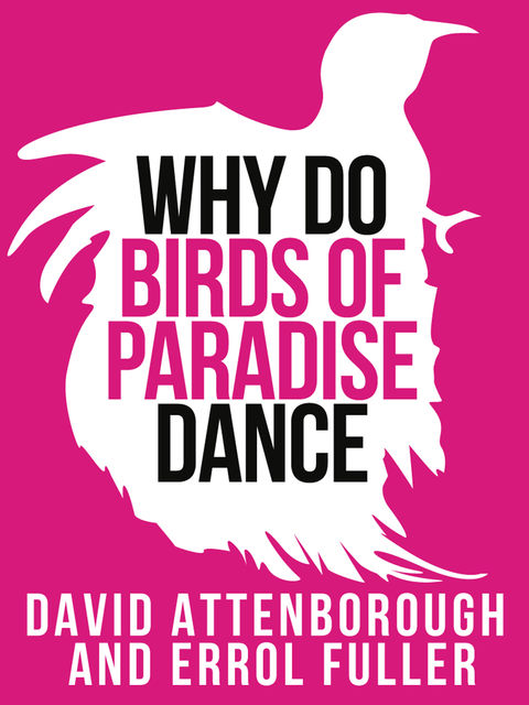 David Attenborough's Why Do Birds of Paradise Dance (Collins Shorts, Book 7), Errol Fuller, Sir David Attenborough