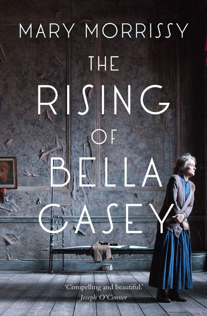 The Rising of Bella Casey, Mary Morrissy
