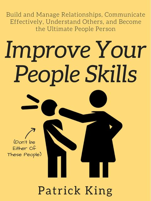 Improve Your People Skills, Patrick King