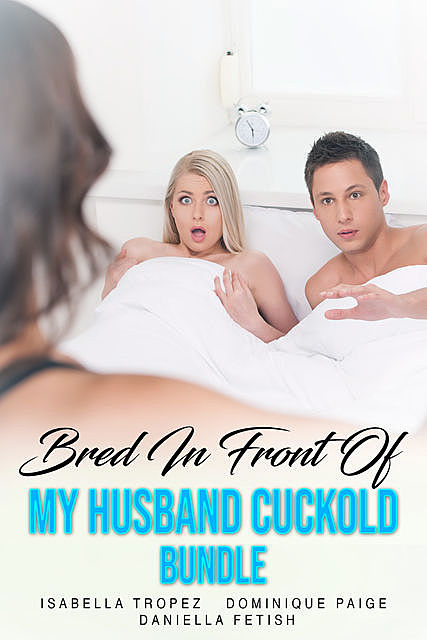 Bred In Front Of My Husband Cuckold Bundle, Dominique Paige, Isabella Tropez
