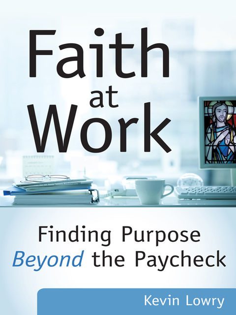 Faith at Work, Kevin Lowry