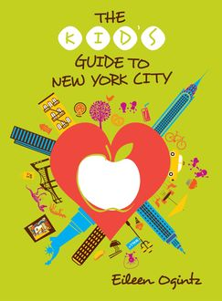 The Kid's Guide to New York City, Eileen Ogintz