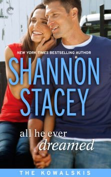 All He Ever Dreamed: Book Six of The Kowalskis, Shannon Stacey