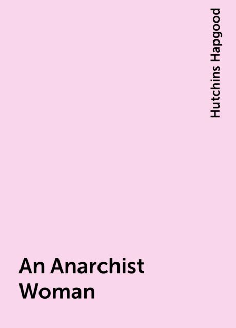 An Anarchist Woman, Hutchins Hapgood