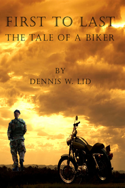 First to Last: The Tale of a Biker, Dennis Lid