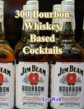 300 Bourbon Whiskey Based Cocktails, Lev Well