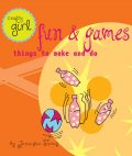 Crafty Girl: Fun and Games, Jennifer Traig