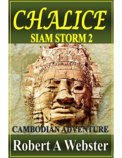 Chalice:A Cambodian Adventure: Siam Storm II, Robert A Webster