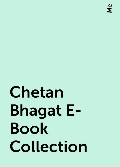 Chetan Bhagat E-Book Collection, Me