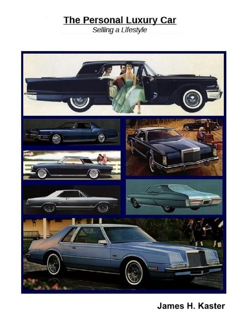 The Personal Luxury Car: Selling a Lifestyle, James H.Kaster