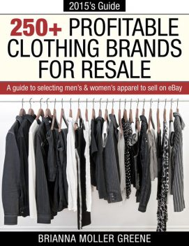 250+ Profitable Clothing Brands for Resale: A Guide to Selecting Men's & Women's Apparel to Sell on eBay, Brianna Moller Greene