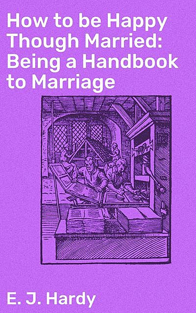How to be Happy Though Married / Being a Handbook to Marriage, Edward John Hardy