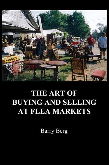 The Art of Buying and Selling at Flea Markets, Barry Berg