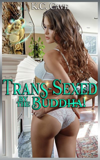 Trans-Sexed By The Buddha, K.C.Cave