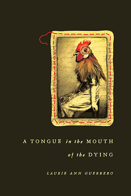 A Tongue in the Mouth of the Dying, Laurie Ann Guerrero