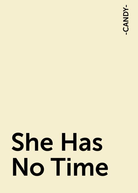 She Has No Time, -CANDY-