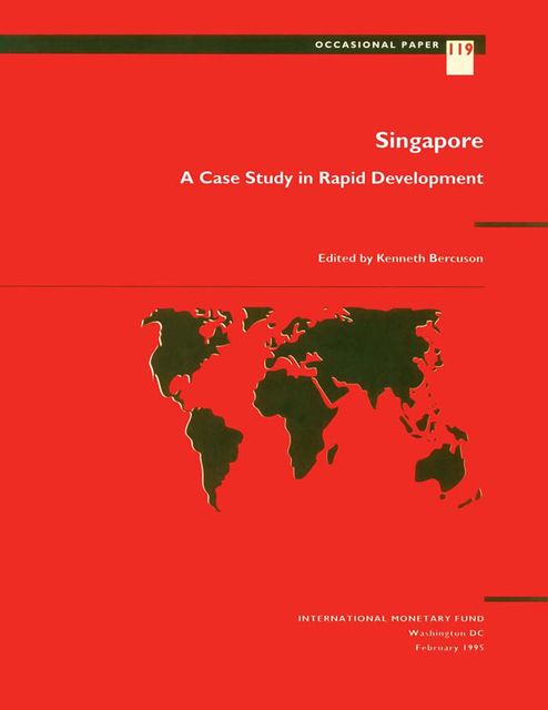 Singapore: a Case Study in Rapid Development, Kenneth Bercuson