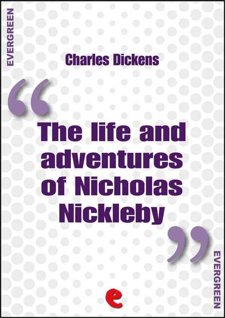 The Life and Adventures of Nicholas Nickleby, Charles Dickens