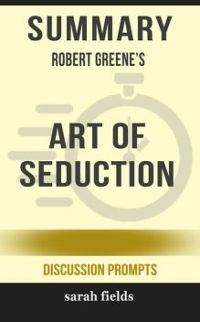 Summary: Robert Greene's Art of Seduction, Sarah Fields