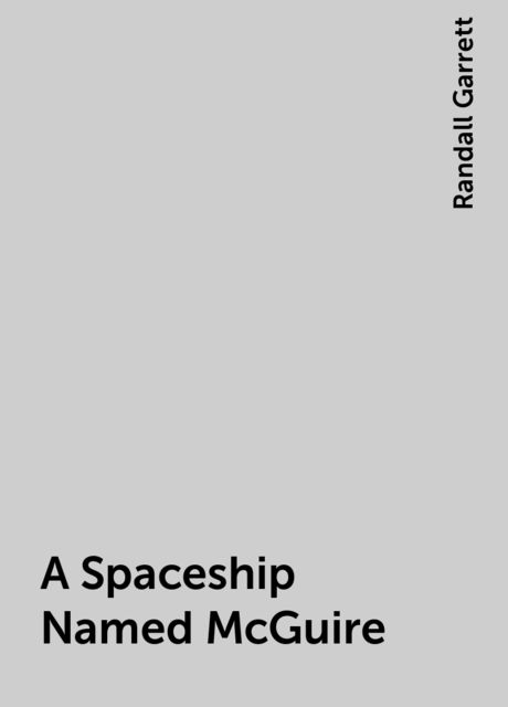 A Spaceship Named McGuire, Randall Garrett