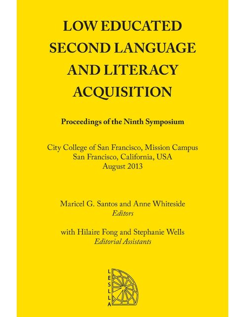 Low Educated Second Language and Literacy Acquisition: Proceedings of the Ninth Symposium, Anne Whiteside, Maricel G.Santos